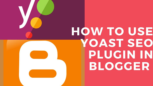 Use Yoast SEO plugin in Blogger in 2020- simple trick