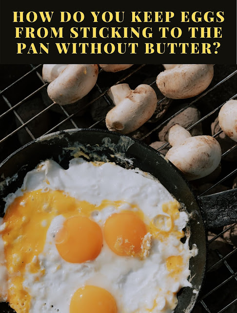 How do you keep eggs from sticking to the pan without butter