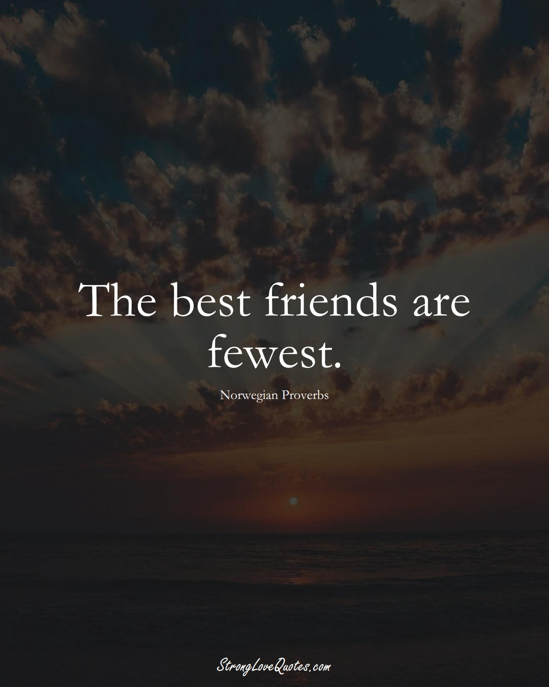 The best friends are fewest. (Norwegian Sayings);  #EuropeanSayings
