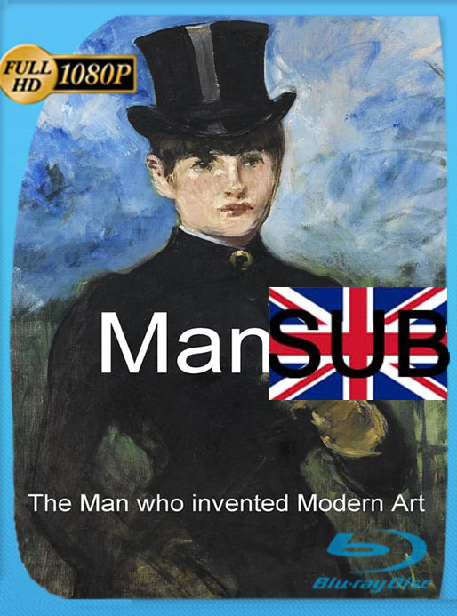 Manet the Man Who Invented Modern Art (2009) Full HD WEB-DL 1080p Subtitulado [Google Drive] Tomyly