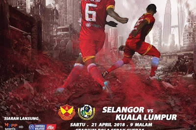 Live Streaming Selangor vs Kuala Lumpur Piala FA Malaysia 21 April 2018