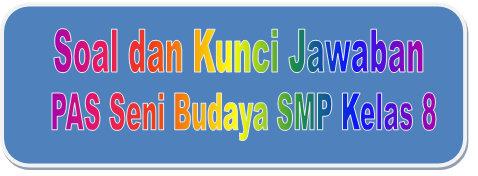 Soal Dan Kunci Jawaban Pas Seni Budaya Smp Kelas 8 Kurikulum 2013 Didno76 Com