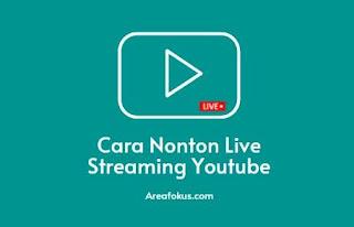 Cara Nonton Live Streaming Youtube