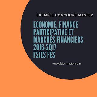 Exemple Concours d'accès au Master Economie Finance Participative et Marchés Financiers (Banques et Marchés Financiers) 2016-2017 - Fsjes Fès