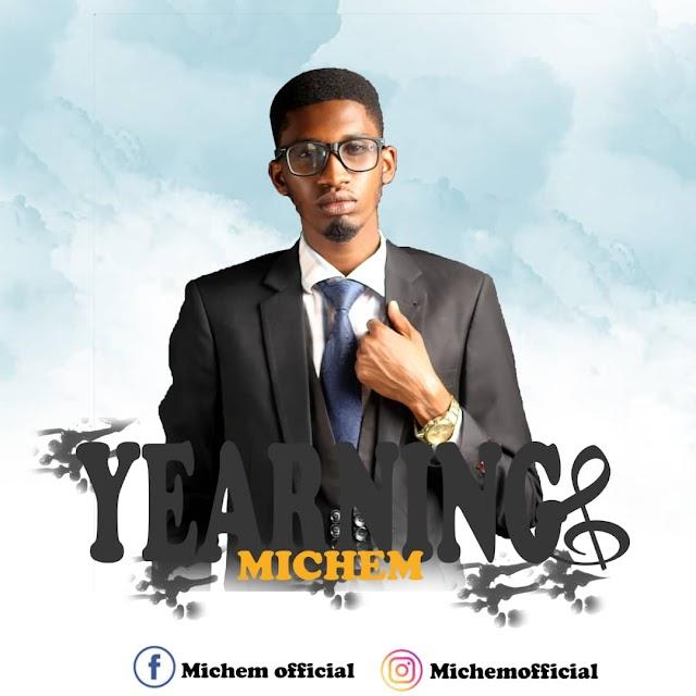 [ Download Music ] Michem – Yearnings | @uzorchukwuochem