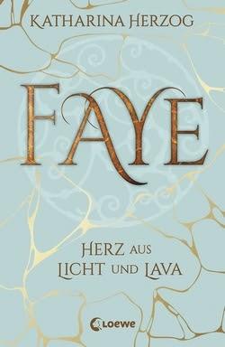 Bücherblog. Rezension. Buchcover. Faye - Herz aus Licht und Lava von Katharina Herzog. Jugendbuch. Fantasy. Loewe Verlag.