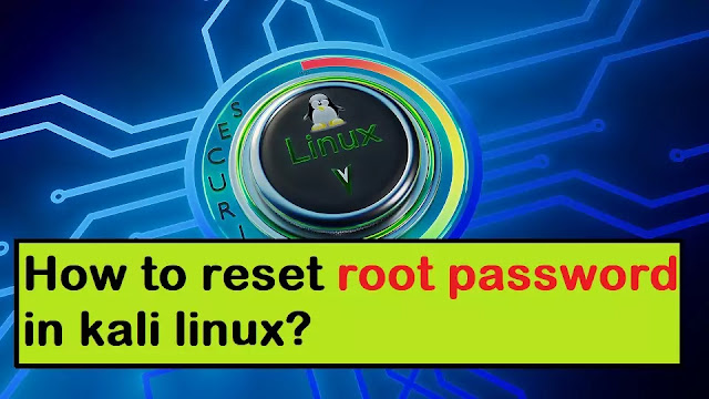 How to reset root password in kali linux?