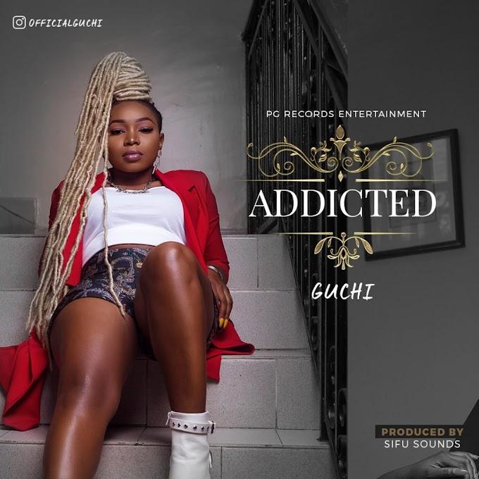 MP3 DONWLOAD: Guchi – Addicted