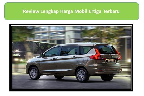 Review Lengkap Harga Mobil Ertiga Terbaru
