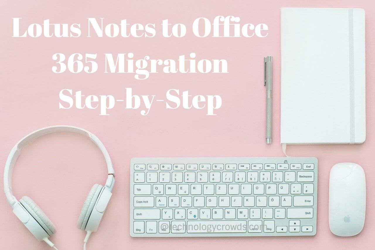 Perform Lotus Notes to Office 365 Migration | Step-by-Step Process