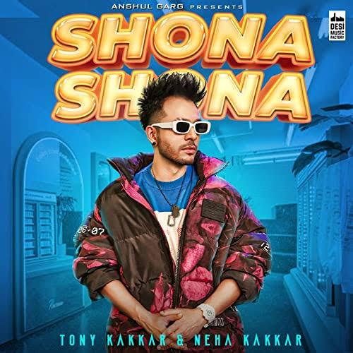 Shona Shona Song Lyrics, Sung By Tony Kakkar and Neha Kakkar.