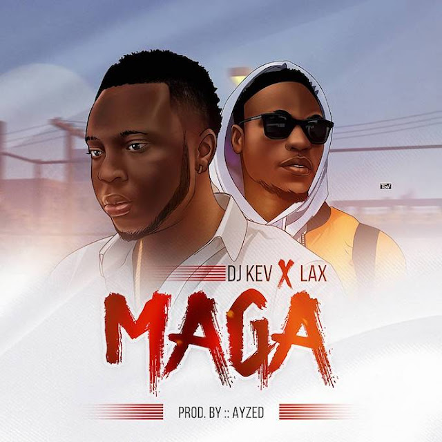 [Music] Dj Kev – Maga Ft. L.A.X | @izzLAX