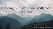 Dancing A Tightrope With You // March Recap