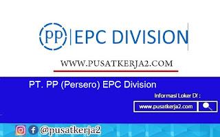 Lowongan Kerja SMA SMK D3 S1 PT PP (Persero) EPC Division Agustus 2020