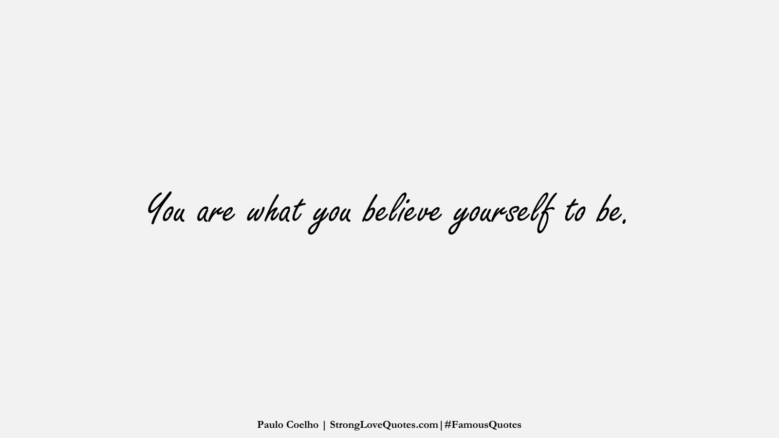 You are what you believe yourself to be. (Paulo Coelho);  #FamousQuotes