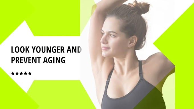 How to look younger and prevent aging?