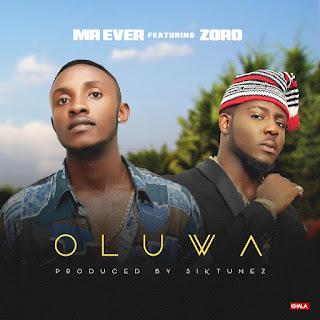 Mr Ever - Oluwa Ft. Zoro