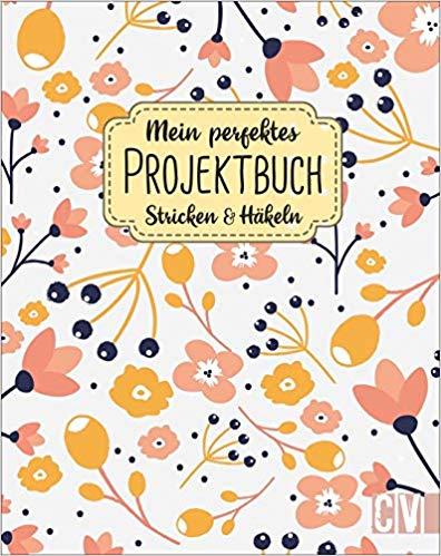 Mein perfektes Projektbuch Stricken & Häkeln