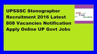 UPSSSC Stenographer Recruitment 2016 Latest 808 Vacancies Notification Apply Online UP Govt Jobs