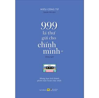 999 Lá Thư Gửi Cho Chính Mình – Mong Bạn Trở Thành Phiên Bản Hoàn Hảo Nhất (P.1)  ebook PDF EPUB AWZ3 PRC MOBI