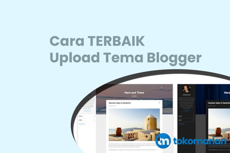 Cara Terbaik Upload Tema Blogger Agar Tidak Berantakan