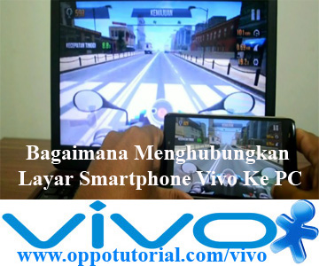 Bagaimana Menghubungkan Layar Smartphone Vivo Ke PC