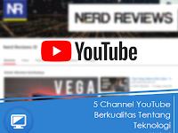 5 Channel YouTube Berkualitas Tentang Teknologi