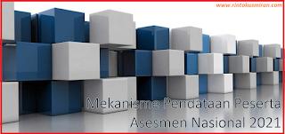 INILAH MEKANISME PENDATAAN PESERTA ASESMEN NASIONAL TAHUN 2021