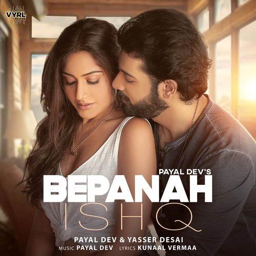 Bepanah Ishq Lyrics – Payal Dev & Yasser Desai