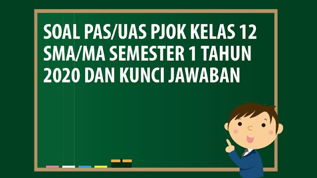 Soal PAS/UAS PJOK Kelas 12 SMA/MA Semester 1 Tahun 2020