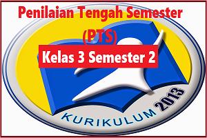 Download Soal PTS/UTS Kelas 3 Semester 2 K13 Revisi TP 2019/2020