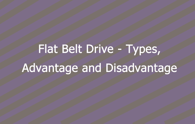 Advantage and disadvantage of flat belt