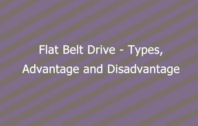 Flat Belt Drive - Types, Advantage and Disadvantage