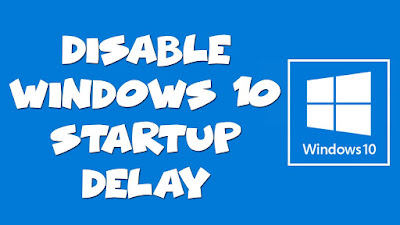 How To Disable Windows 10 Startup Delay - Make Windows 10 Boot Faster