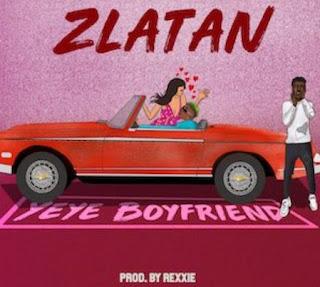 Dowload Zlatan – Yeye Boyfriend (Prod. Rexxie) mp3