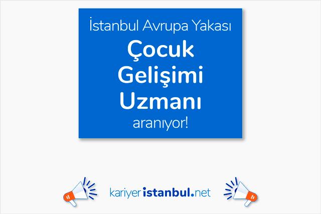 İstanbul Avrupa Yakası'nda danışmanlık firmasına çocuk gelişimi uzmanı aranıyor. Detaylar kariyeristanbul.net'te!
