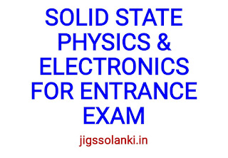 SOLID STATE PHYSICS AND ELECTRONICS FOR ENTRANCE EXAM