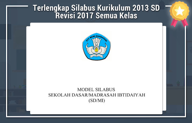 Terlengkap Silabus Kurikulum 2013 SD Revisi 2017 Semua Kelas