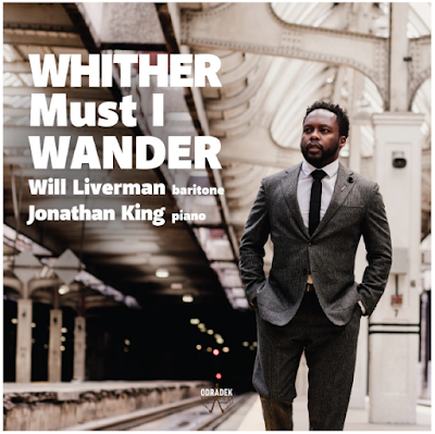 Baritone Will Liverman s Whither Must I Wander on Odradek Records
