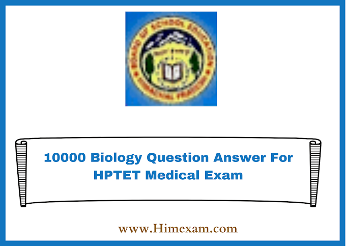 10000 Biology Question Answer For HPTET Medical Exam
