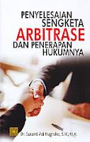 PENYELESAIAN SENGKETA ARBITRASE DAN PENERAPAN HUKUMNYA Pengarang : Dr. Susanti Adi Nugroho, S.h., M.H Penerbit : Kencana