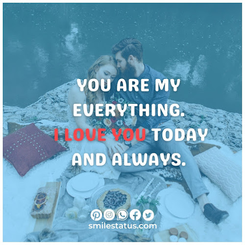 You are my everything. I love you today and always.