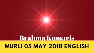 Brahma Kumaris Murli 05 May 2018 (ENGLISH)