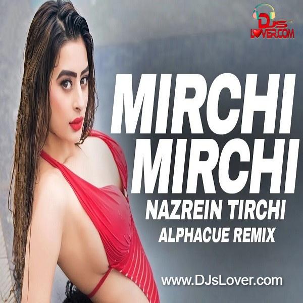 Mirchi Mirchi Nazrein Tirchi Remix Alphacue