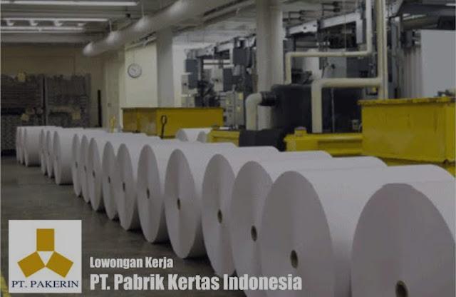 Informasi Terbaru Lowongan Kerja PT Pabrik Kertas Indonesia (Pakerin)