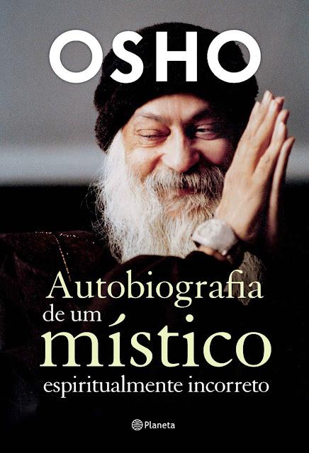 Autobiografia de Um Místico Espiritualmente Incorreto - Osho