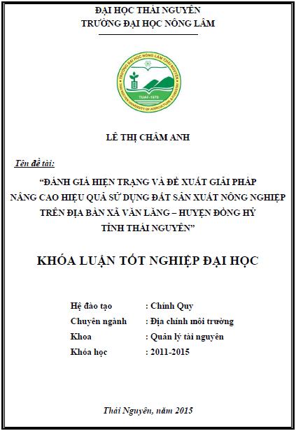 Đánh giá hiện trạng và đề xuất giải pháp nâng cao hiệu quả sử dụng đất sản xuất nông nghiệp trên địa bàn xã Văn Lăng huyện Đồng Hỷ tỉnh Thái Nguyên