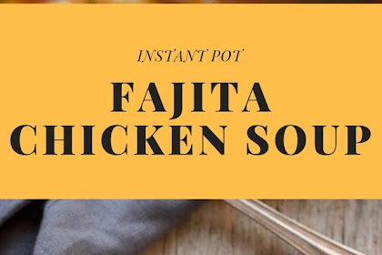Instant Pot Fajita Chicken Soup
