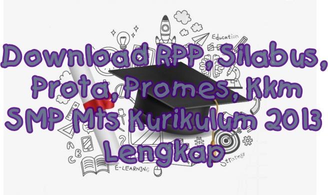 Kumpulan Ilmu Dan Pengetahuan Penting Download Rpp Silabus Prota Promes Kkm Smp Mts Kurikulum 2013 Lengkap