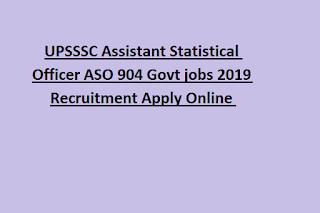 UPSSSC Assistant Statistical Officer ASO 904 Govt jobs 2019 Recruitment Apply Online